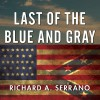 Last of the Blue and Gray: Old Men, Stolen Glory, and the Mystery That Outlived the Civil War - Richard A. Serrano, Dan John Miller, Tantor Audio