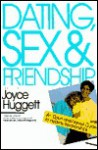 Dating, Sex and Friendship: An Open and Honest Guide to Healthy Relationships - Joyce Huggett