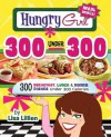 Hungry Girl 300 Under 300: 300 Breakfast, Lunches & Dinner Dishes Under 300 Calories - Lisa Lillien