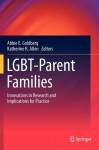 Lgbt-Parent Families: Innovations in Research and Implications for Practice - Abbie E. Goldberg, Katherine R. Allen