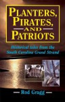 Planters, Pirates, & Patriots: Historical Tales from the South Carolina Grand Strand - Rod Gragg