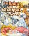 The Baby Who Changed the World - Sheryl Ann Crawford
