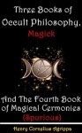 Three Books of Occult Philosophy, Magick And The Fourth Book of Magical Cermonies (Spurious) - Special edition for 4 books Devine Magick with Annotated author's biography - Heinrich Cornelius Agrippa