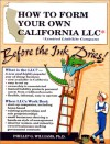 How to Form Your Own California LLC (Limited Liability Company) Before the Ink Dries!: A Step-By-Step Guide, with Forms - Phil Williams