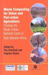 Waste Composting for Urban and Peri-Urban Agriculture: Closing the Rural-Urban Nutrient Cycle in Sub-Saharan Africa - Pay Drechsel