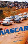 Real NASCAR: White Lightning, Red Clay, and Big Bill France - Daniel S. Pierce
