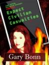 Expect Civilian Casualties - Gary Bonn