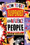 How to Get Suspended and Influence People - Adam Selzer