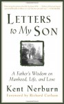 Letters to My Son: A Father's Wisdom on Manhood, Life, and Love - Kent Nerburn, Richard Carlson