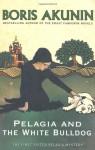 Pelagia and the White Bulldog - Boris Akunin