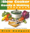 Slow Cooker Ready & Waiting: 160 Sumptuous Meals That Cook Themselves - Rick Rodgers