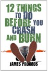 12 Things to Do Before You Crash and Burn - James Proimos