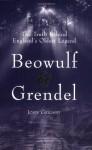 Beowulf & Grendel: The Truth Behind England's Oldest Legend - John Grigsby