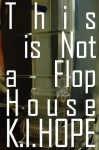 This is Not a Flophouse - K.I. Hope