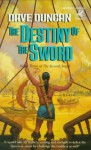 The Destiny of the Sword - Dave Duncan