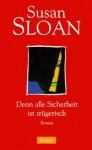 Denn Alle Sicherheit Ist Trügerisch: Roman - Susan R. Sloan