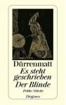 Es Steht Geschrieben / Der Blinde. Frühe Stücke - Friedrich Dürrenmatt