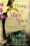 Having a Mary Spirit: Allowing God to Change Us from the Inside Out - Joanna Weaver