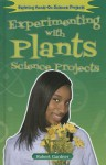 Experimenting With Plants Science Projects (Exploring Hands-On Science Projects (Enslow)) - Robert Gardner