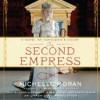 The Second Empress: A Novel of Napoleon's Court - Michelle Moran, Adam Alexi-Malle, Emma Bering, Tanya Franks