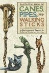 Fantastic Book of Canes, Pipes and Walking Sticks: 3rd Edition: A Sketch Book of Designs for Collectors, Woodcarvers and Artists - Harry Ameredes