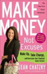 Make Money, Not Excuses: Wake Up, Take Charge, and Overcome Your Financial Fears Forever - Jean Chatzky