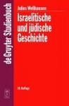 Israelitische Und Judische Geschichte - Julius Wellhausen
