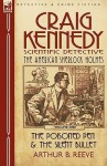 Craig Kennedy-Scientific Detective: Volume 1-The Poisoned Pen & the Silent Bullet - Arthur B. Reeve