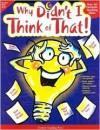 Why Didn't I Think of That!: Over 40 Fantastic Teaching Ideas - Creative Teaching Press