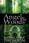 Angel in the Woods - Rachel Starr Thomson