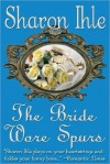The Bride Wore Spurs - Sharon Ihle