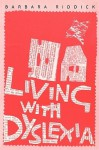 Living with Dyslexia: The Social and Emotional Consequences of Specific Learning Difficulties/Disabilities - Barbara Riddick