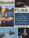 Barr Flies: How to Tie and Fish the Copper John, the Barr Emerger, and Dozens of Other Patterns, Variations, and Rigs - John Barr