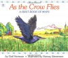 As the Crow Flies: A First Book of Maps - Gail Hartman, Harvey Stevenson