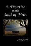 A Treatise of the Soul of Man - John Flavel