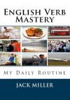 English Verb Mastery (English Verb Mastery) - Jack Miller, Irineu De Oliveira Jnr, Leigh Stewart