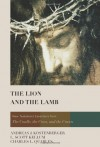 The Lion and the Lamb: New Testament Essentials from the Cradle, the Cross, and the Crown - Andreas J. Kostenberger, L. Scott Kellum, Charles L. Quarles