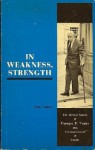 In Weakness, Strength; The Spiritual Sources of Georges P. Vanier 19th Governor General of Canada - Jean Vanier