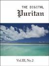 The Digital Puritan - Vol.III, No.2 - Increase Mather, Andrew Gray, Ralph Robinson, William Perkins, Matthew Henry, Michael Wigglesworth, Gerald Mick