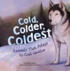 Cold, Colder, Coldest: Animals That Adapt To Cold Weather (Animal Extremes) - Michael Dahl