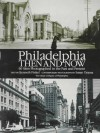 Philadelphia Then and Now: 60 Sites Photographed in the Past and Present - Kenneth Finkel, Susan Oyama