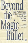 Beyond the Magic Bullet: NGO performance and accountability in the post Cold War world - Michael Edwards, David Hulme