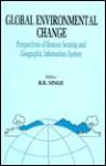 Global Environment Change: Remote Sensing and GIS Perspectives - Tatla Dar Singh