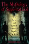 The Mythology of Supernatural: The Signs and Symbols Behind the Popular TV Show - Nathan Robert Brown