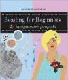 Beading for Beginners - Lucinda Ganderton