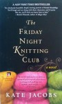 Friday Night Knitting Club, The - Kate Jacobs