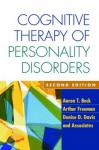 Cognitive Therapy of Personality Disorders - Aaron T. Beck, Arthur Freeman, Denise D. Davis
