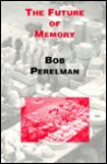 The Future of Memory - Bob Perelman