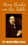 More Books on the Table - Edmund Gosse