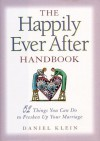 The Happily Ever After Handbook: 51 Simple Things You Can Do to Freshen Up Your Marriage - Daniel Klein
